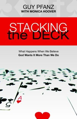 Stacking the Deck: What Happens When We Believe God Wants It More Than We Do  -     By: Guy Pfanz