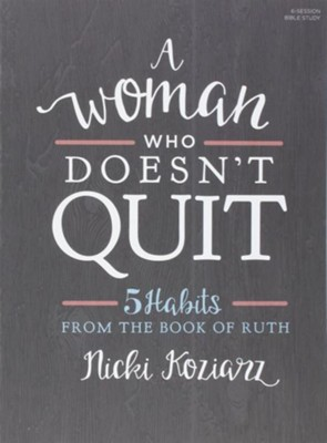 A Woman Who Doesn't Quit Bible Study Book: 5 Habits from the Book of Ruth  -     By: Nicki Koziarz