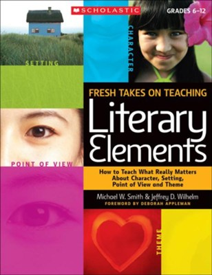 Fresh Takes on Teaching Literary Elements  -     By: Jeffrey Wilhelm, Michael Smith