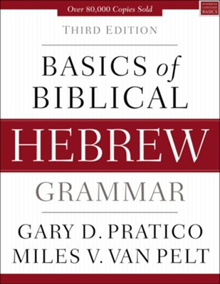 Basics of Biblical Hebrew Grammar, Third Edition  -     By: Gary D. Pratico