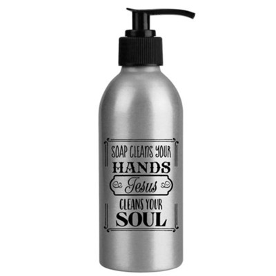 Soap Cleans Your Hands, Jesus Cleans Your Soul, Soap Dispenser  -