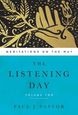 The Listening Day: Meditations on the Way, Volume Two  -     By: Paul J. Pastor