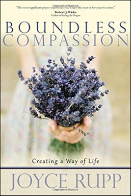 Boundless Compassion: Creating a Way of Life  -     By: Joyce Rupp