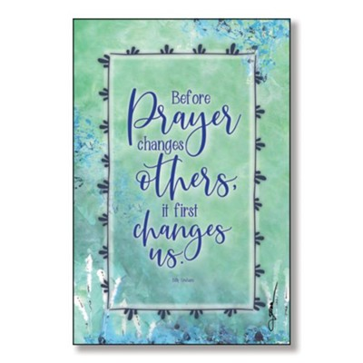 Before Prayer Changes Others, It First Changes Us Wood Plaque  -