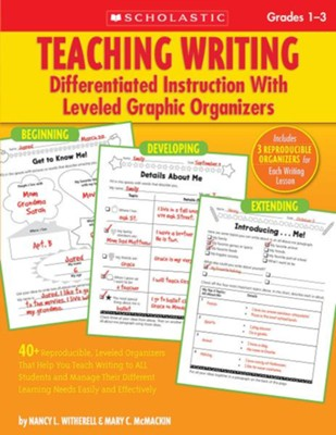 Teaching Writing: Differentiated Instruction With Leveled Graphic Organizers  -     By: Nancy Witherell, Mary McMackin