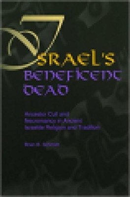 Israel's Beneficent Dead: Ancestor Cult and Necromancy in Ancient Israelite Religion and Tradition  -     By: Brian B. Schmidt