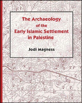 The Archaeology of the Early Islamic Settlement in Palestine  -     By: Jodi Magness
