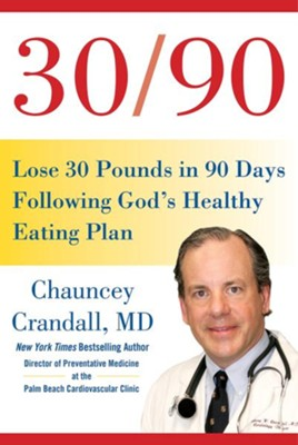 30/90: Lose 30 Pounds in 90 Days Following God's Healthy Eating Plan  -     By: Chauncey Crandall