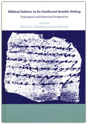Biblical Hebrew in Its Northwest Semitic Setting: Typological and Historical Perspectives  -     Edited By: Steven E. Fassberg, Avi M. Hurvitz