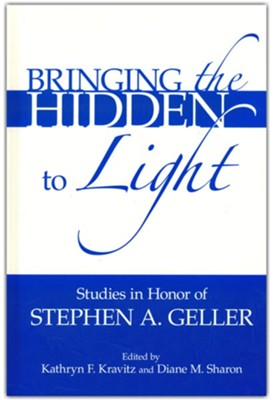 Bringing the Hidden to Light: The Process of Interpretation-Studies in Honor of Stephen A. Geller  -     Edited By: Kathryn F. Kravitz, Diane M. Sharon