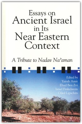 Essays on Ancient Israel in Its Near Eastern Context: a Tribute to Nadav Na'aman  -     By: Yairah Amit