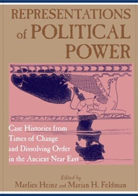 Representations of Political Power: Times of Change and Dissolving Order in the Ancient Near East  -     Edited By: Marlies Heinz, Marian H. Feldman