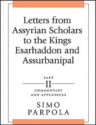 Letters from Assyrian Scholars to the Kings Esarhaddon and Assurbanipal: Part II-Commentary and Appendices  -     By: Simo Parpola