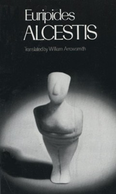 Alcestis: Euripides   -     By: William Arrowsmith