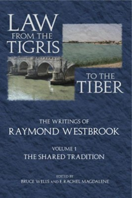 Law from the Tigris to the Tiber: The Writings of Raymond Westbrook  -     Edited By: Bruce Wells, F. Rachel Magdalene     By: Raymond Westbrook