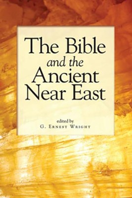 The Bible and the Ancient Near East: Essays in Honor of William Foxwell Albright  -     Edited By: G. Ernest Wright     By: G. Ernest Wright(Ed.)