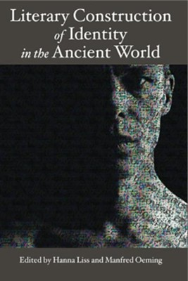 Literary Construction of Identity in the Ancient World: Options and Limits of Modern Literary Approach   -     Edited By: Hanna Liss, Manfred Oeming     By: Hanna Liss & Manfred Oeming(Eds.)