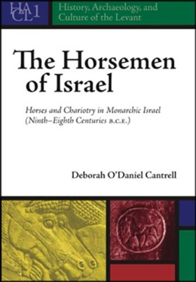 The Horsemen of Israel: Horses and Chariotry in Monarchic Israel  -     By: Deborah Cantrell