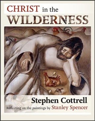 Christ in the Wilderness: Reflecting On The Paintings By Stanley Spencer  -     By: Stephen Cottrell