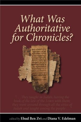 What Was Authoritative for Chronicles?  -     Edited By: Ehud Ben Zvi, Diana V. Edelman