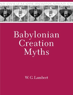 Babylonian Creation Myths  -     By: Wilfred G. Lambert