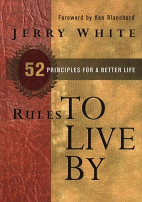 Rules to Live By: 52 Principles for a Better Life   -     By: Jerry White