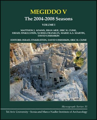 Megiddo V: The 2004-2008 Seasons  -     Edited By: Israel Finkelstein, David Ussishkin, Eric H. Cline