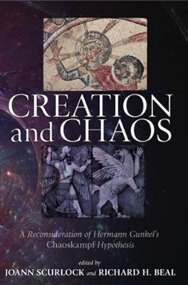 Creation and Chaos: A Reconsideration of Hermann Gunkel's Chaoskampf Hypothesis  -     Edited By: JoAnn Scurlock, Richard H. Beal