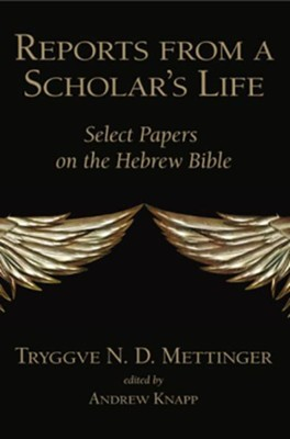 Reports from a Scholar's Life: Select Papers on the Hebrew Bible  -     Edited By: Andrew Knapp     By: Tryggve N.D. Mettinger
