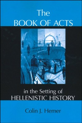 The Book of Acts in the Setting of Hellenistic History  -     Edited By: Conrad H. Gempf     By: Colin J. Hemer
