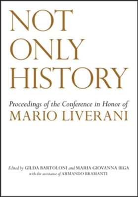 Not Only History: Proceedings of the Conference in Honor of Mario Liverani, Roma, 20-21 April 2009  -     By: Gilda Bartolini, Maria Giovanna Biga