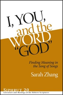 I, You, and the Word &#034God&#034: Finding Meaning in the Song of Songs  -     By: Sarah Zhang