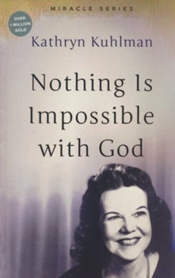 Nothing is Impossible with God: Revised and Updated   -     By: Kathryn Kuhlman