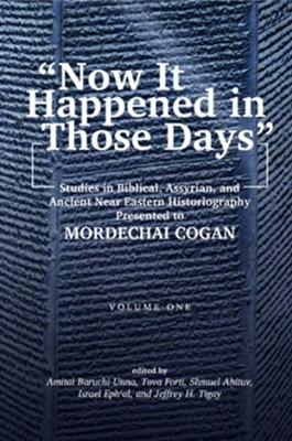 """Now It Happened in Those Days"": Studies in Historiography Presented to Mordechai Cogan on His 75th Birthday  -     Edited By: Amitai Baruchi-Unna, Tova Forti, Shmuel Ahituv, Israel Ephal     By: Tova Forti"