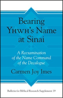 Bearing Yhwh's Name at Sinai: A Reexamination of the Name Command of the Decalogue  -     By: Carmen Joy Imes