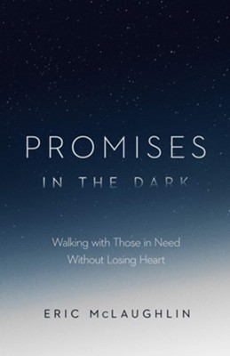 Promises in the Dark: Walking with Those in Need without Losing Heart  -     By: Eric McLaughlin