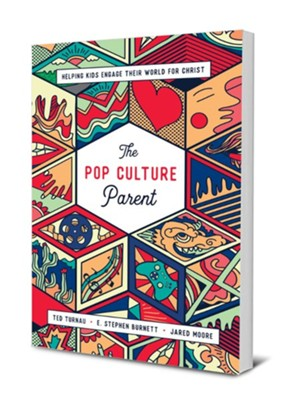The Pop Culture Parent: Helping Kids Engage Their World for Christ  -     By: Ted Turnau, E. Stephen Burnett, Jared Moore