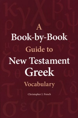 A Book-by-Book Guide to New Testament Greek Vocabulary   -     By: Christopher J. Fresch