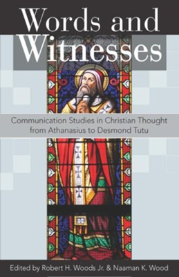 Words and Witnesses: Communication Studies in Christian Thought from Athanasius to Desmond Tutu  -     Edited By: Robert H. Woods Jr., Naaman K. Wood     By: Edited by Robert H. Woods, Jr. & Naaman K. Wood