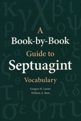 A Book-by-Book Guide to Septuagint Vocabulary   -     By: Gregory R. Lanier, William A. Ross
