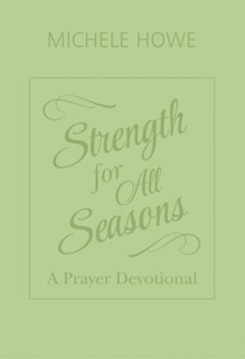 Strength for All Seasons: A Prayer Devotional   -     By: Michele Howe
