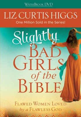 Slightly Bad Girls of the Bible: DVD Edition  -     By: Liz Curtis Higgs