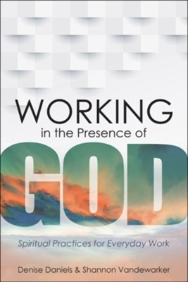 Working in the Presence of God: Spiritual Practices for Everyday Work - Slightly Imperfect  -     By: Denise Daniels, Shannon Vandewaker