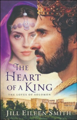The Heart of a King: The Loves of Solomon  -     By: Jill Eileen Smith