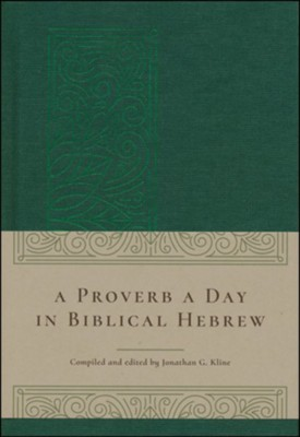 A Proverb A Day In Biblical Hebrew   -     Edited By: Jonathan G. Kline     By: Compiled by Jonathan G. Kline