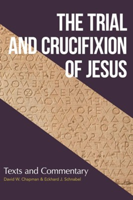The Trial and Crucifixion of Jesus: Text and Commentary   -     By: David W. Chapman, Eckhard J. Schnabel