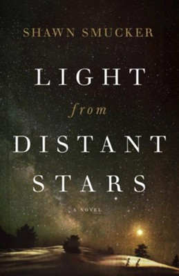 Light from Distant Stars  -     By: Shawn Smucker