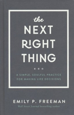 The Next Right Thing: A Simple, Soulful Practice for Making Life Decisions  -     By: Emily P. Freeman