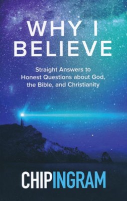 Why I Believe: Straight Answers to Honest Questions about God, the Bible, and Christianity  -     By: Chip Ingram