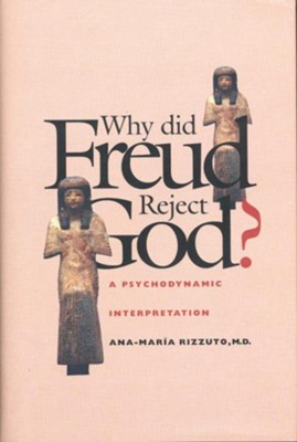 Why Did Frued Reject God? Interpretation  -     By: Ana-Maria Rizzuto